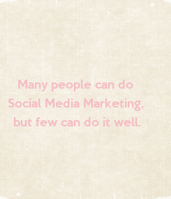 Poster: Many people can do  Social Media Marketing,  but few can do it well.