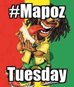 Poster: #Mapoz Tuesday