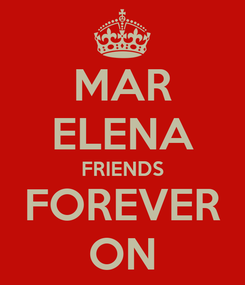 Poster: MAR ELENA FRIENDS FOREVER ON