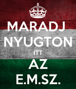 Poster: MARADJ  NYUGTON ITT AZ E.M.SZ.
