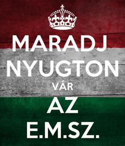 Poster: MARADJ  NYUGTON VÁR AZ E.M.SZ.