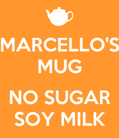 Poster: MARCELLO'S MUG  NO SUGAR SOY MILK