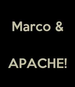 Poster: Marco &   APACHE!