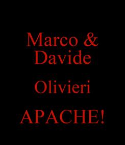 Poster: Marco & Davide Olivieri APACHE!