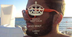 Poster: MARCO KEEP CALM AND WAIT... CARRY ON