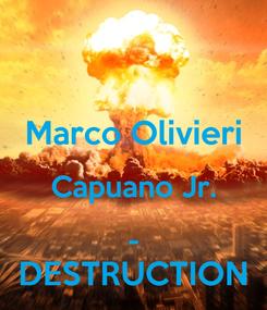 Poster:  Marco Olivieri Capuano Jr. - DESTRUCTION