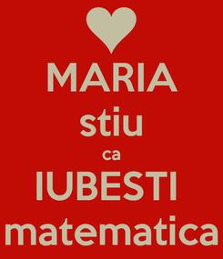 Poster: MARIA stiu ca IUBESTI  matematica