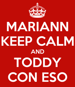 Poster: MARIANN KEEP CALM AND TODDY CON ESO