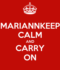 Poster: MARIANNKEEP CALM AND CARRY ON