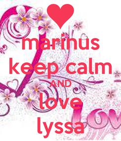 Poster: marinus keep calm AND love lyssa