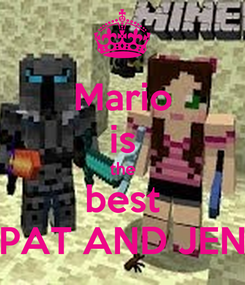 Poster: Mario is the best PAT AND JEN