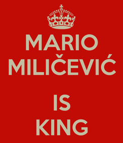 Poster: MARIO MILIČEVIĆ  IS KING