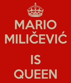 Poster: MARIO MILIČEVIĆ  IS QUEEN