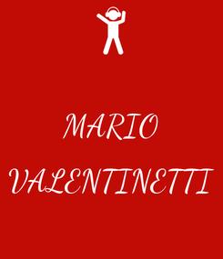 Poster:  MARIO  VALENTINETTI