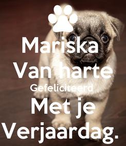 Poster: Mariska  Van harte Gefeliciteerd  Met je Verjaardag.