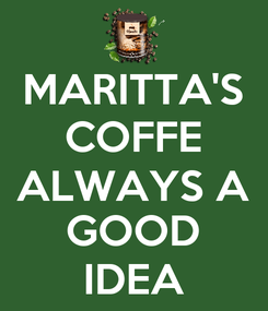 Poster: MARITTA'S COFFE ALWAYS A GOOD IDEA
