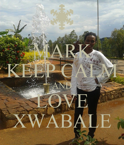 Poster: MARK KEEP CALM AND LOVE XWABALE