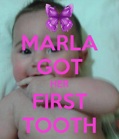 Poster: MARLA GOT HER FIRST TOOTH