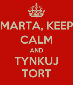 Poster: MARTA, KEEP CALM AND TYNKUJ TORT