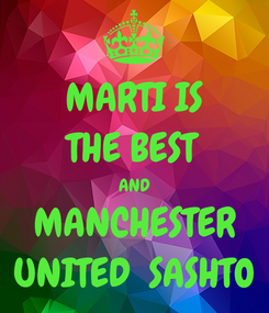 Poster: MARTI IS THE BEST AND MANCHESTER UNITED  SASHTO