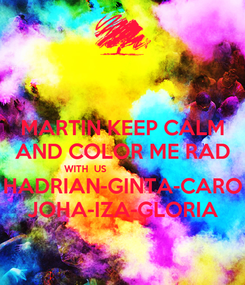 Poster: MARTIN KEEP CALM AND COLOR ME RAD WITH  US                           HADRIAN-GINTA-CARO JOHA-IZA-GLORIA