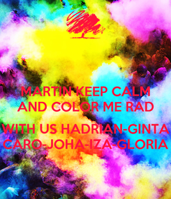 Poster: MARTIN KEEP CALM AND COLOR ME RAD  WITH US HADRIAN-GINTA CARO-JOHA-IZA-GLORIA