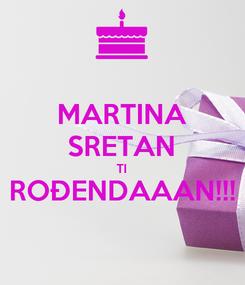 Poster: MARTINA SRETAN TI ROĐENDAAAN!!!