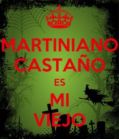 Poster: MARTINIANO CASTAÑO ES MI VIEJO