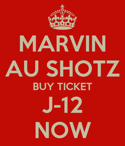 Poster: MARVIN AU SHOTZ BUY TICKET J-12 NOW