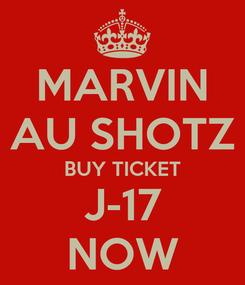 Poster: MARVIN AU SHOTZ BUY TICKET J-17 NOW