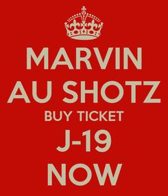 Poster: MARVIN AU SHOTZ BUY TICKET J-19 NOW