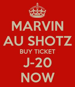 Poster: MARVIN AU SHOTZ BUY TICKET J-20 NOW