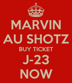Poster: MARVIN AU SHOTZ BUY TICKET J-23 NOW