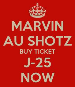 Poster: MARVIN AU SHOTZ BUY TICKET J-25 NOW