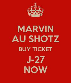 Poster: MARVIN AU SHOTZ BUY TICKET J-27 NOW