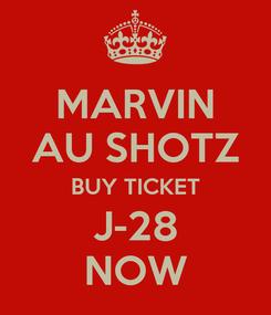 Poster: MARVIN AU SHOTZ BUY TICKET J-28 NOW