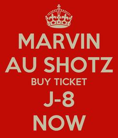 Poster: MARVIN AU SHOTZ BUY TICKET J-8 NOW