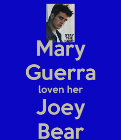 Poster: Mary Guerra loven her Joey Bear