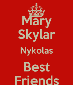 Poster: Mary Skylar Nykolas Best Friends