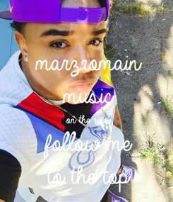 Poster: marzromain music on the rise follow me to the top