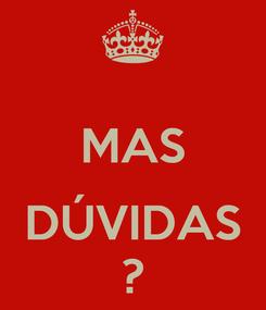 Poster:  MAS  DÚVIDAS ?