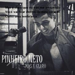 Poster: Mas é claro que eu não me arrependo Você vai ficar dentro do meu coração Como uma lembrança...