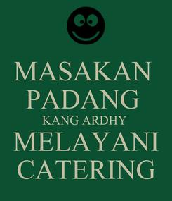Poster: MASAKAN  PADANG  KANG ARDHY  MELAYANI CATERING