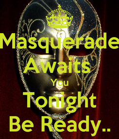 Poster: Masquerade Awaits  You Tonight Be Ready..