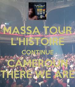 Poster: MASSA TOUR L'HISTOIRE CONTINUE CAMEROUN THERE WE ARE