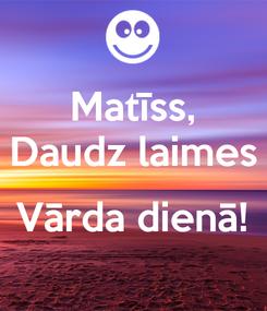 Poster: Matīss, Daudz laimes  Vārda dienā!