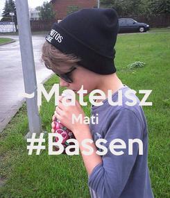 Poster:  ~Mateusz Mati #Bassen