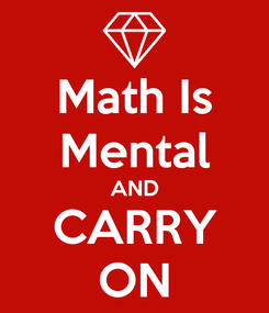Poster: Math Is Mental AND CARRY ON