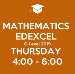 Poster: MATHEMATICS  EDEXCEL  O-Level 2019 THURSDAY  4:00 - 6:00
