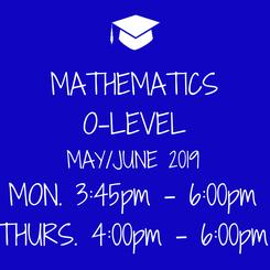 Poster: MATHEMATICS O-LEVEL MAY/JUNE 2019 MON. 3:45pm - 6:00pm THURS. 4:00pm - 6:00pm